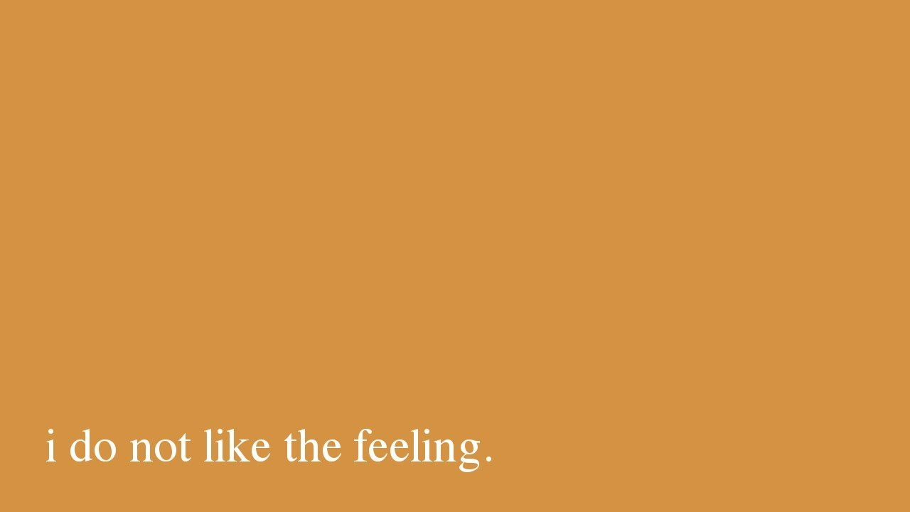 i do not like the feeling: a poem