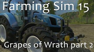 Grapes of Wrath Part 2  - Farming Simulator 15