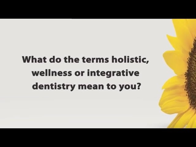 What do the terms holistic wellness or integrative dentistry mean?