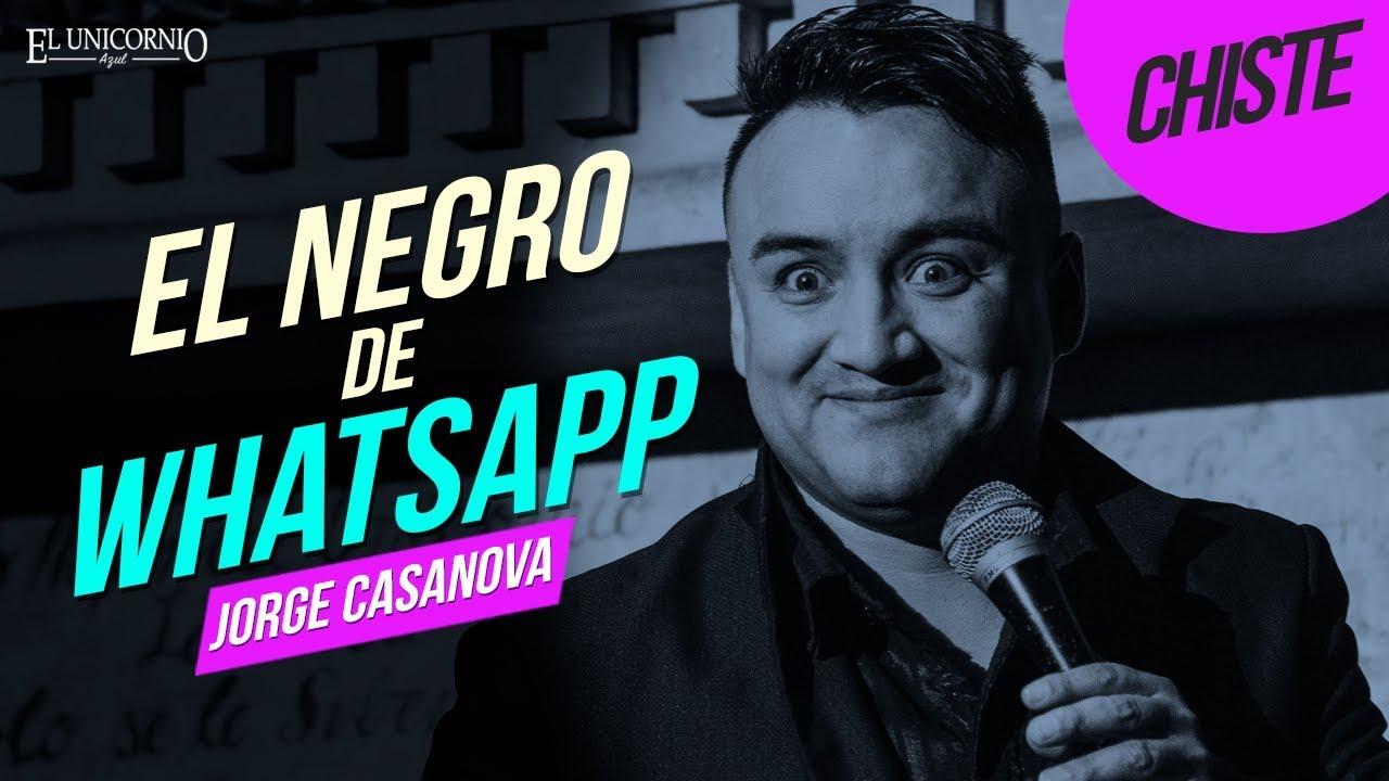 CHISTE: Me encontré al negro de Whatsapp // Jorge Casanova