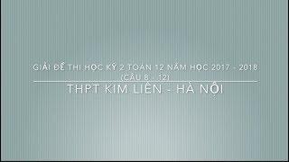 Giải Đề Môn Toán 12 Kỳ 2 Trường THPT Kim Liên - Hà Nội 2018 (P2)