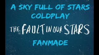A Sky Full Of Stars - Coldplay TFIOS Fanmade (The fault in our stars - bajo la misma estrella)