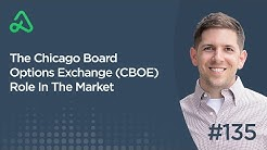 The Chicago Board Options Exchange (CBOE) Role In The Market [Episode 135]