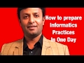 How to prepare Informatics Practices(IP)in one day , Class 12th