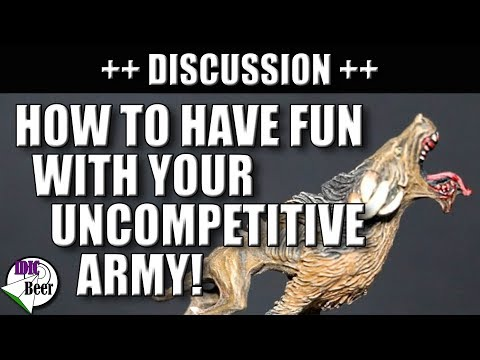How to Have Fun with your Uncompetitive Army!