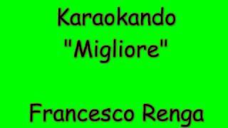 Karaoke Italiano - Migliore - Francesco Renga ( Testo )