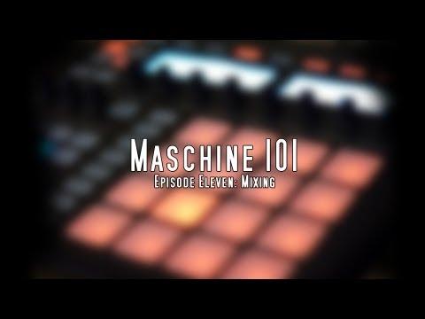 Maschine 101 Tutorials - Episode 11 - Mixing and Mastering