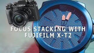Focus Stacking / Focus Bracketing with the Fujifilm X-T2