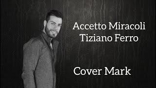 Accetto Miracoli - Tiziano Ferro cover Mark