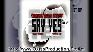 Oxiss Van StifF - Say YeS and ShuT Up(Album Version)