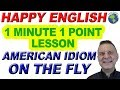 American Idiom ON THE FLY - 1 Minute, 1 Point English Lesson