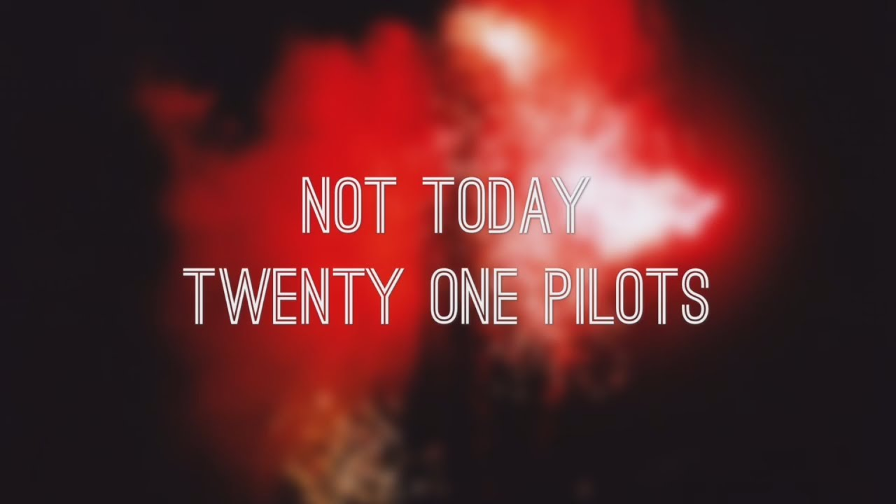 not today twenty one pilots lyrics youtube