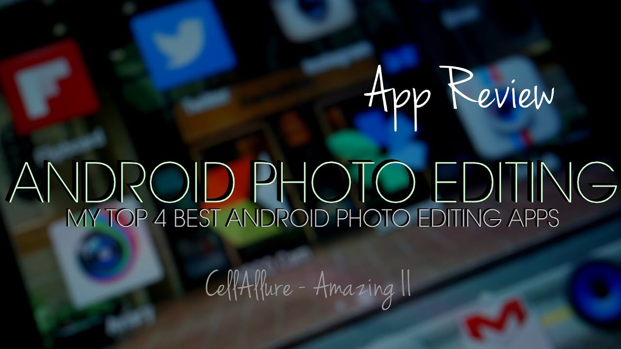 top best 4 free photo editing apps for android cell allure amazing ii youtube