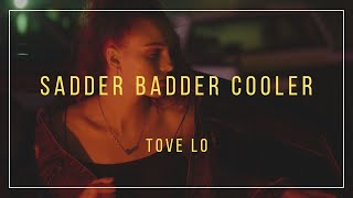 Tove Lo - Sadder Badder Cooler (Lyrics)