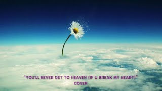 You'll never get to heaven (Dionne Warwick Cover) - with LYRICS
