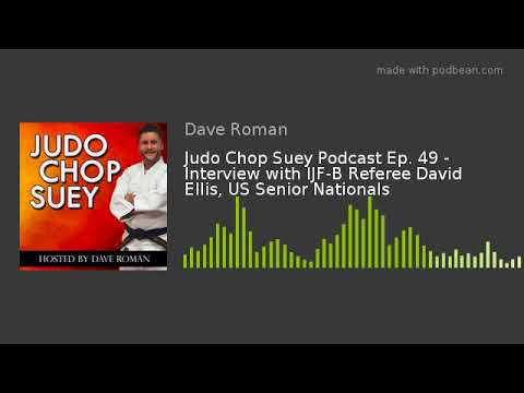 Judo Chop Suey Podcast Ep. 49 - Interview with IJF-B Referee David Ellis, US Senior Nationals