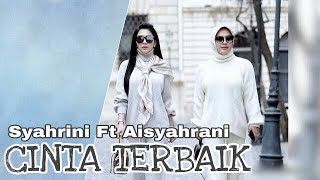 Gambar cover Syahrini ft Aisyahrani - Cinta Terbaik (Edited Official Video Music)