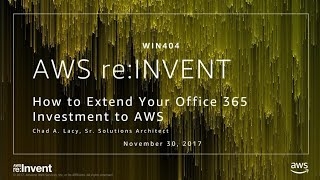 AWS re:Invent 2017: How to Extend your Office 365 Investment to AWS (WIN404)