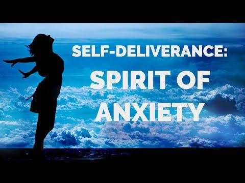 Deliverance From the Spirit of Anxiety | Self-Deliverance Prayers