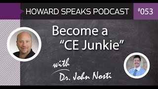 "Become a ""CE Junkie"" with Dr. John Nosti : Howard Speaks Podcast #53"