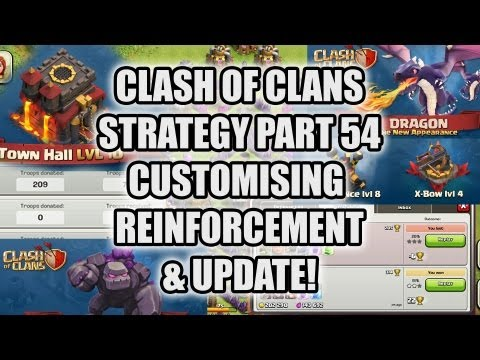 Clash of Clans Strategy -  part 54  Customising Reinforcement Troops, New Dragons, Xbow, Air Defense