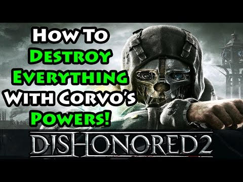 Dishonored 2 - Corvo's Powers - Beginner's Guide Walkthrough