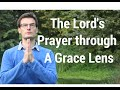 What Does The Lord's Prayer Look Like Under Grace? And Should You Pray It?