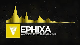 [Electro] - Ephixa - Awesome To The Max VIP