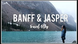 BANFF & JASPER NATIONAL PARK | Travel Vlog 2018