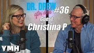 Dr. Drew After Dark w/ Christina P | Ep. 36