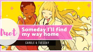 Carole & Tuesday「Someday I'll Find My Way Home」- Duet (ft. Sushamii)