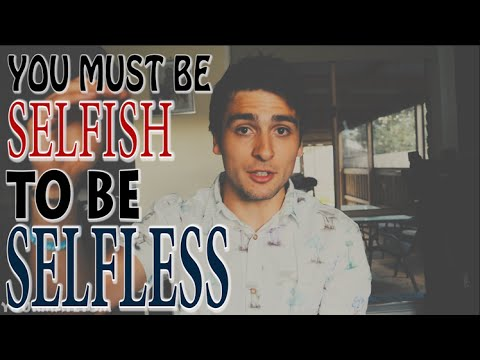 You MUST Be SELFISH To Be SELFLESS!