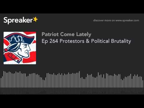 Ep 264 Protestors & Political Brutality