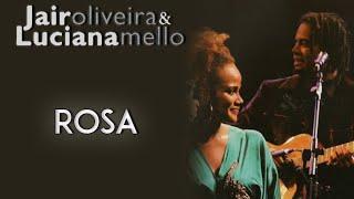 Jair Oliveira e Luciana Mello cantam: Rosa (DVD O Samba Me Cantou)