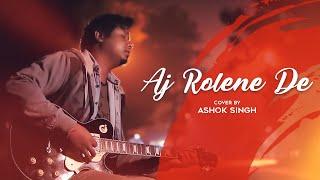 AJ RO LENE DE Cover | Ashok Singh | 1920 London | Sharib Toshi | New Hindi Song 2021