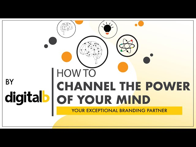 HOW TO CHANNEL THE POWER OF YOUR MIND