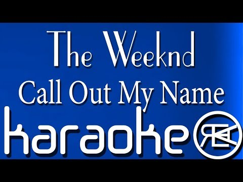 The Weeknd - Call Out My Name (KARAOKE, INSTRUMENTAL)