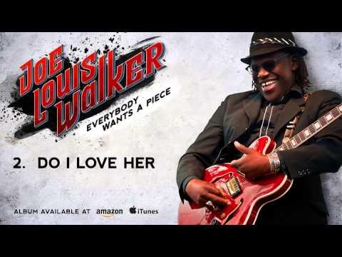 Joe Louis Walker - Do I Love Her (Everybody Wants A Piece)