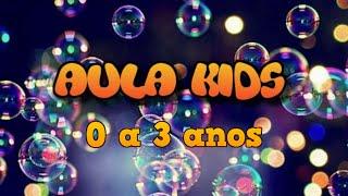 AULA KIDS  - 0 a 3 anos 19/09/21