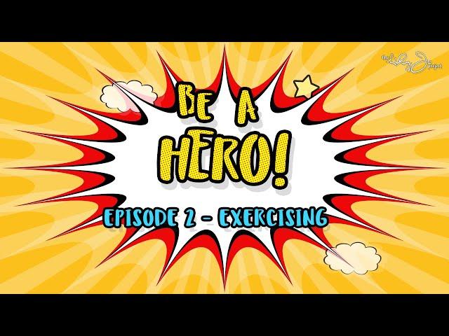 BE A HERO! | Episode 2 - Exercising