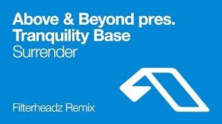 Above & Beyond pres. Tranquility Base - Surrender (Filterheadz Remix)