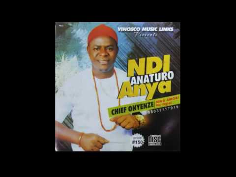 Onyenze Nwa Amobi - Ndi Anaturo Anya [FULL ALBUM]- Highlife Music 2018