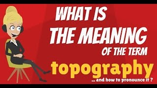 What is TOPOGRAPHY? TOPOGRAPHY meaning - TOPOGRAPHY definition - How to pronounce TOPOGRAPHY
