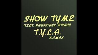 SHOW TYME - T.Y.L.A (remix)  FEAT PHAROHE MONCH