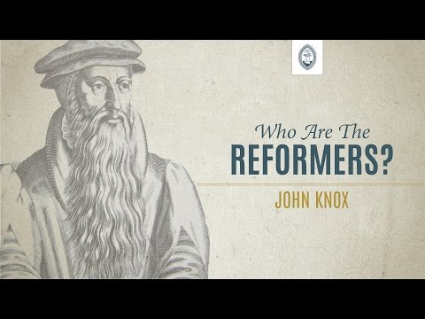 Who are the Reformers: John Knox