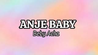 Download lagu Anje Baby - Beby Acha (Lirik)