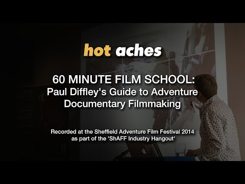 60 Minute Fllm School: Paul Diffley's Guide to Adventure Documentary Filmmaking