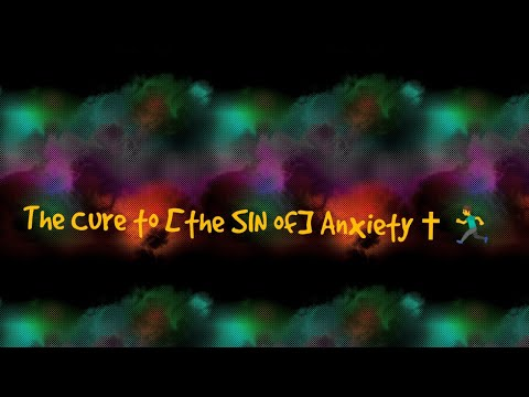 The CURE to [the SIN of] ANXIETY ✝🏃