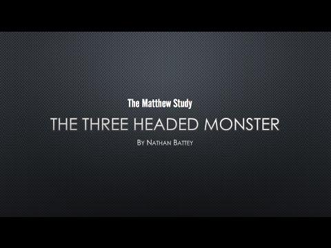 Matthew Study - The Three Headed Monster