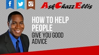 How to help people give you good advice